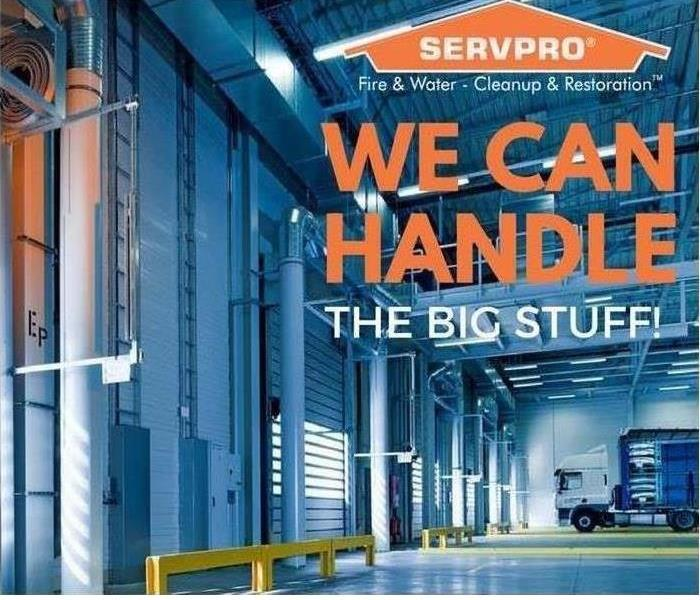 "SERVPRO Warehouse with caption ""WE CAN HANDLE THE BIG STUFF!"""
